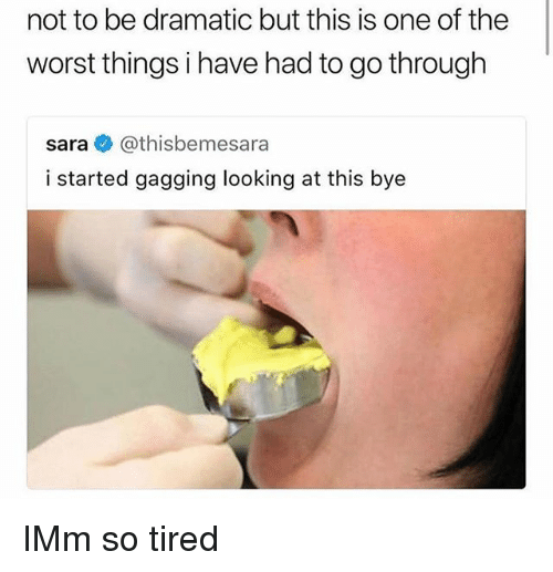 Memes, The Worst, and 🤖: not to be dramatic but this is one of the  worst things i have had to go through  sara @thisbemesara  i started gagging looking at this bye IMm so tired