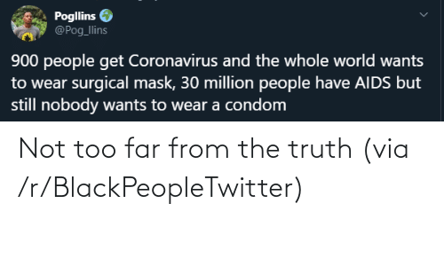 too far: Not too far from the truth (via /r/BlackPeopleTwitter)