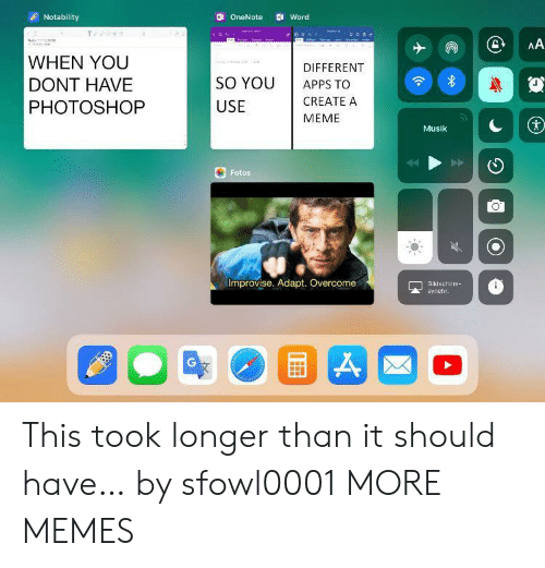 Notability: Notability  Word  OneNote  AA  a  WHEN YOU  DIFFERENT  SO YOU  DONT HAVE  APPS TO  CREATE A  PHOTOSHOP  USE  MEME  Musik  Fotos  Improvise. Adapt. Overcome  Bildschim  synchr. This took longer than it should have… by sfowl0001 MORE MEMES