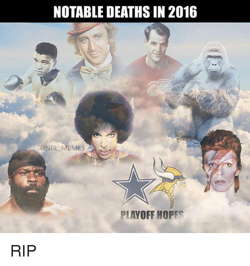 Notability: NOTABLE DEATHS IN 2016  (a NFL MEMES  PLAYOFF HOPES RIP