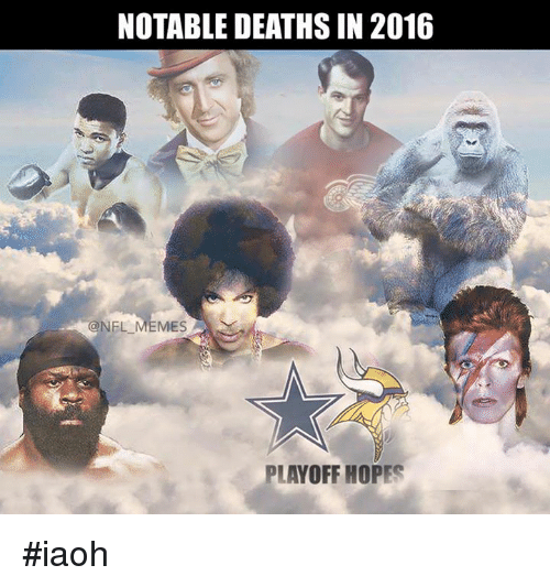 Notability: NOTABLE DEATHS IN 2016  NFL MEMES A  PLAYOFF HOPES #iaoh