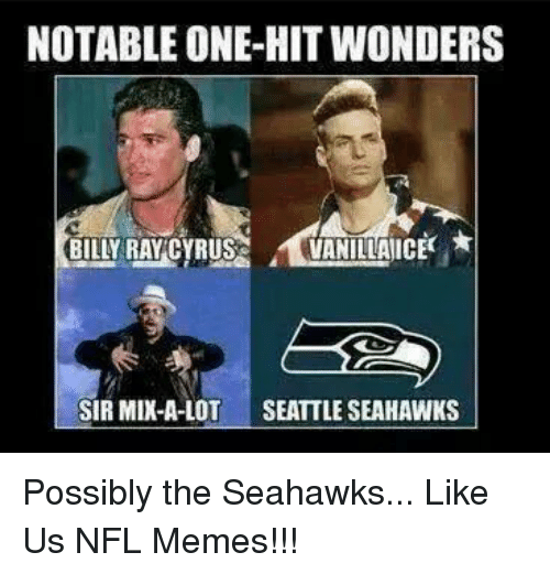 Sir Mix a Lot: NOTABLE ONE-HIT WONDERS  BILLY RAY CYRUS  SIR MIX-A-LOT  SEATTLE SEAHAWKS Possibly the Seahawks...  Like Us NFL Memes!!!