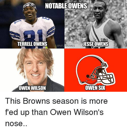 Notability: NOTABLE OWENS  TERRELL OWENS  JESSE OWENS  NFL MEMES  OWEN SIX  OWEN WILSON This Browns season is more f'ed up than Owen Wilson's nose..