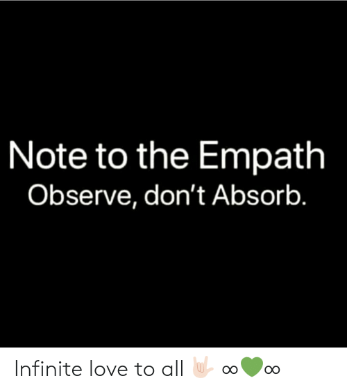 Note to the Empath Observe Don't Absorb Infinite Love to All