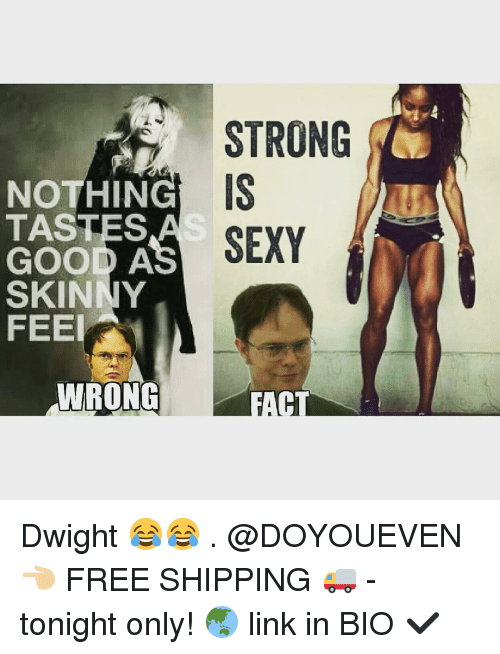taste good: NOTHIN  TASTES  GOOD AS  SKINNY  FEEl  WRONG  STRONG  SEXY  CT Dwight 😂😂 . @DOYOUEVEN 👈🏼 FREE SHIPPING 🚚 - tonight only! 🌏 link in BIO ✔