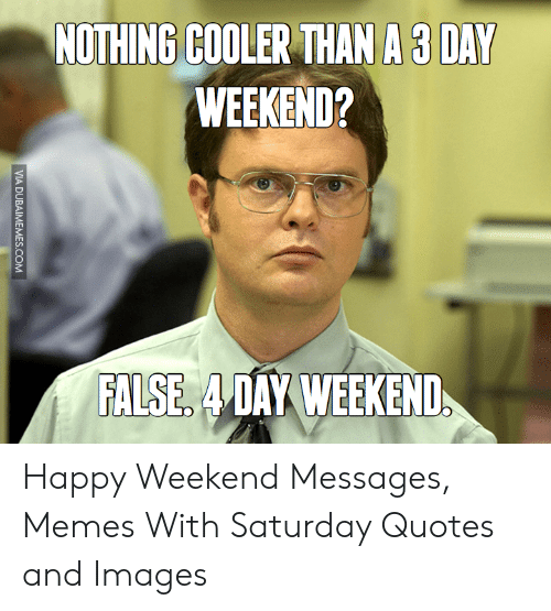 NOTHING COOLER THAN a 3 DAY WEEKEND? FALSE 4DAY WEEKEND VIA ...