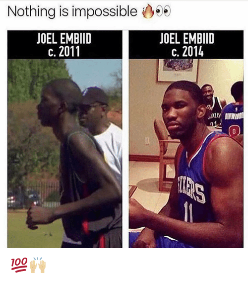 Embiid: Nothing is impossible06  JOEL EMBIID  c. 2011  JOEL EMBIID  c. 2014 💯🙌🏼