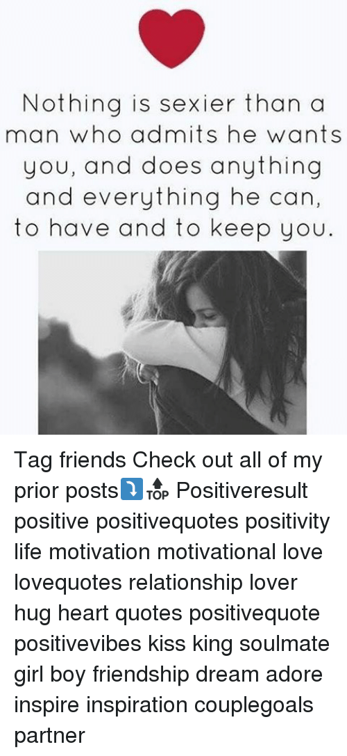 Memes, Friendship, and Adorable: Nothing is sexier than a  man who admits he wants  you, and does anything  and everything he can,  to have and to keep you. Tag friends Check out all of my prior posts⤵🔝 Positiveresult positive positivequotes positivity life motivation motivational love lovequotes relationship lover hug heart quotes positivequote positivevibes kiss king soulmate girl boy friendship dream adore inspire inspiration couplegoals partner