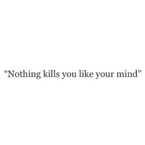 Mind, You, and Like: Nothing kills you like your mind