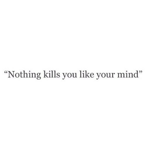 "Mind, You, and Like: ""Nothing kills you like your mind"""