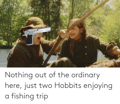 Lord of the Rings, Fishing, and Trip: Nothing out of the ordinary here, just two Hobbits enjoying a fishing trip