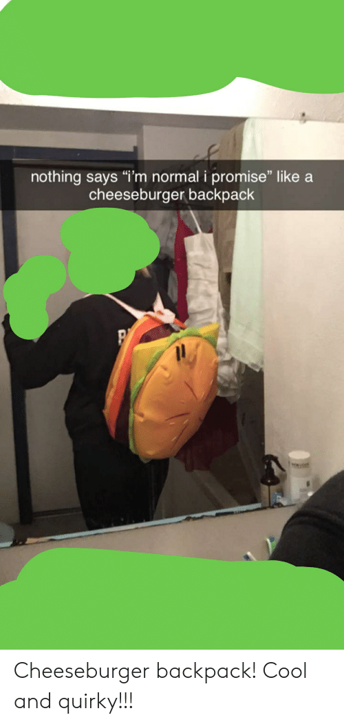 "Cool, A Cheeseburger, and Quirky: nothing says ""i'm normal i promise"" like a  cheeseburger backpack Cheeseburger backpack! Cool and quirky!!!"