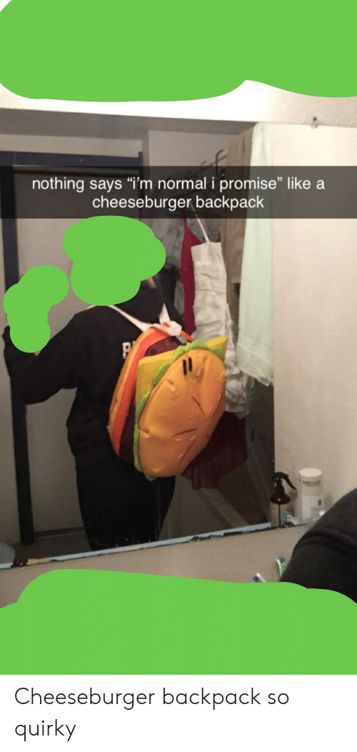 "A Cheeseburger, Quirky, and Normal: nothing says ""i'm normal i promise"" like a  cheeseburger backpack Cheeseburger backpack so quirky"