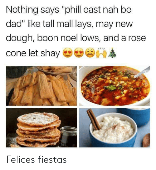 """boon: Nothing says """"phill east nah be  dad"""" like tall mall lays, may nevw  dough, boon noel lows, and a rose  cone let shay Felices fiestas"""