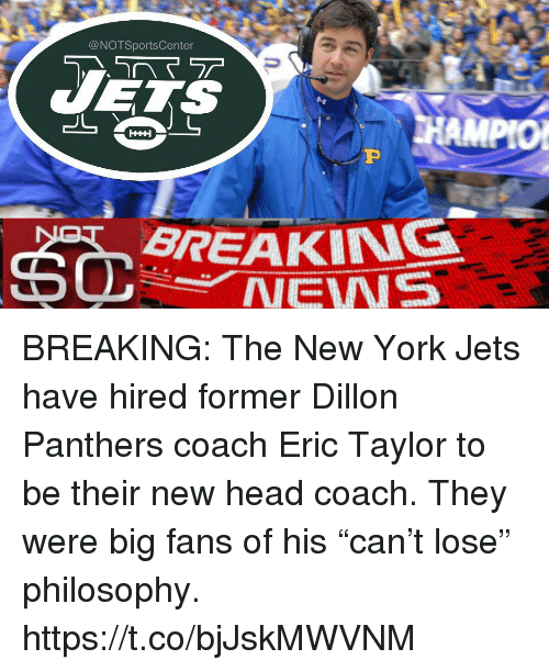 """Head Coach: @NOTSportsCenter  BREAKING  NEWS BREAKING: The New York Jets have hired former Dillon Panthers coach Eric Taylor to be their new head coach. They were big fans of his """"can't lose"""" philosophy. https://t.co/bjJskMWVNM"""