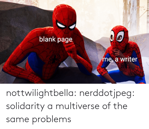 same: nottwilightbella: nerddotjpeg:  solidarity   a multiverse of the same problems