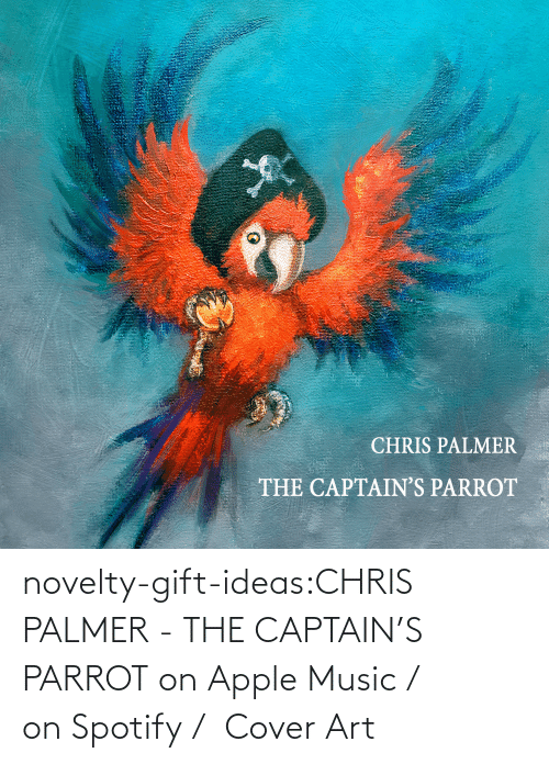 Chris: novelty-gift-ideas:CHRIS PALMER - THE CAPTAIN'S PARROT on Apple Music /  on Spotify /  Cover Art