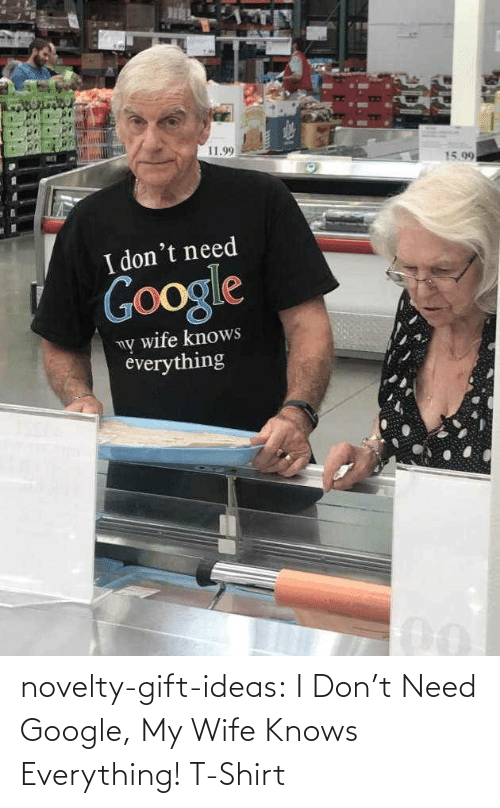 shirt: novelty-gift-ideas:  I Don't Need Google, My Wife Knows Everything! T-Shirt