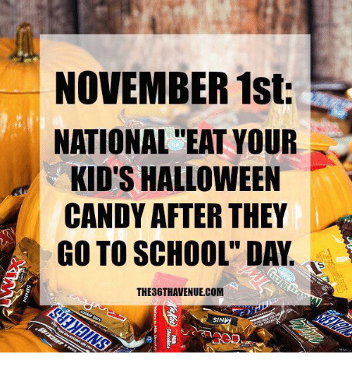"Candy, Dank, and Halloween: NOVEMBER 1st:  NATIONAL""EAT YOUR  KID'S HALLOWEEN  CANDY AFTER THEY  GO TO SCHOOL"" DAY.  THE36THAVENUE.COM  SINK"