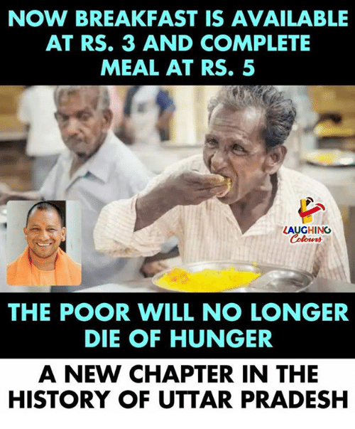 Breakfast, History, and Indianpeoplefacebook: NOW BREAKFAST IS AVAILABLE  AT RS. 3 AND COMPLETE  MEAL AT RS. 5  LAUGHING  Cole  THE POOR WILL NO LONGER  DIE OF HUNGER  A NEW CHAPTER IN THE  HISTORY OF UTTAR PRADESH