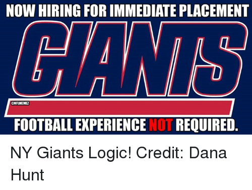 Ny Giants: NOW HIRING FOR IMMEDIATE PLACEMENT  @NFLMEMEZ  FOOTBALL EXPERIENCE  NOT REQUIRED. NY Giants Logic! Credit: Dana Hunt