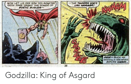 Godzilla, Monster, and Power: NOW LET US SEE HOW YON MONSTER  DOTH FARE GAINST THE POWER OF  MYSTIC MJOLNIR  THE THUNDER GODS  URU HAMMER!  PAIN--SUCH AS  GODZILLA HAS NEVER  BEFORE KNOWN...  26 Godzilla: King of Asgard