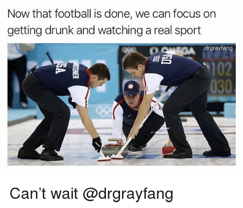 Drunk, Football, and Focus: Now that football is done, we can focus on  getting drunk and watching a real sport  drgrayfang  目お  102  030 Can't wait @drgrayfang