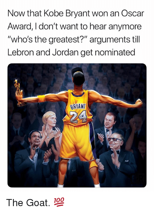 "Kobe Bryant, Goat, and Jordan: Now that Kobe Bryant won an Oscar  Award, I don't want to hear anymore  ""who's the greatest?"" arguments till  Lebron and Jordan get nominated  BRYANT The Goat. 💯"