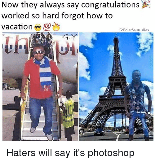 polarized: Now they always say congratulations  worked so hard forgot how to  Vacation  100  IG: Polar SaurusRex Haters will say it's photoshop