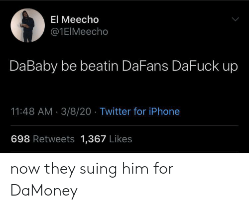 him: now they suing him for DaMoney