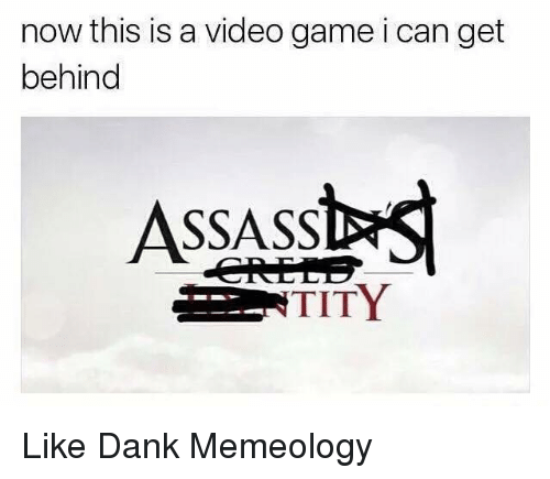Tity: now this is a video game i can get  behind  ASSASS  TITY Like Dank Memeology