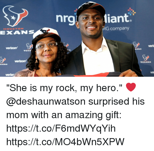 "my rock: nrg liant  RG company  EXANS  verla  vet  veriz ""She is my rock, my hero."" ❤️  @deshaunwatson surprised his mom with an amazing gift: https://t.co/F6mdWYqYih https://t.co/MO4bWn5XPW"
