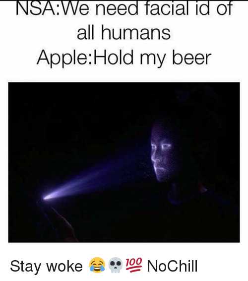 Apple, Beer, and Funny: NSA:We need facial id of  all humans  Apple:Hold my beer Stay woke 😂💀💯 NoChill