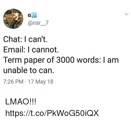 Funny, Lmao, and Chat: @nsr__7  Chat: I can't.  Email: I cannot.  Term paper of 3000 words: I am  unable to can.  7:26 PM 17 May 18 LMAO!!! https://t.co/PkWoG50iQX
