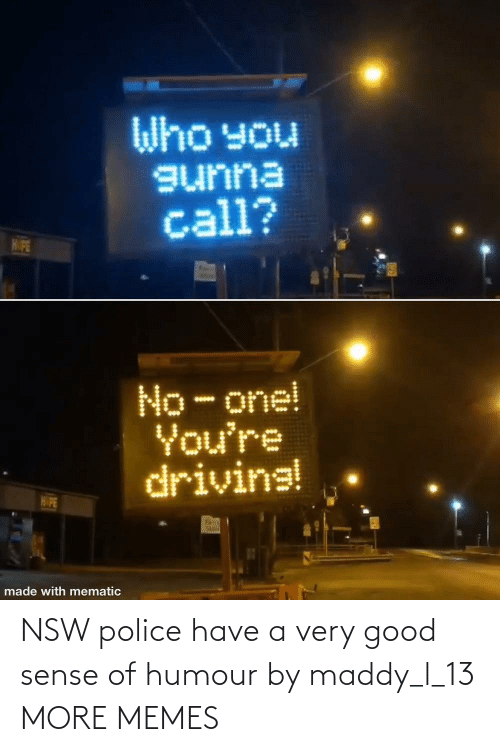 A: NSW police have a very good sense of humour by maddy_l_13 MORE MEMES