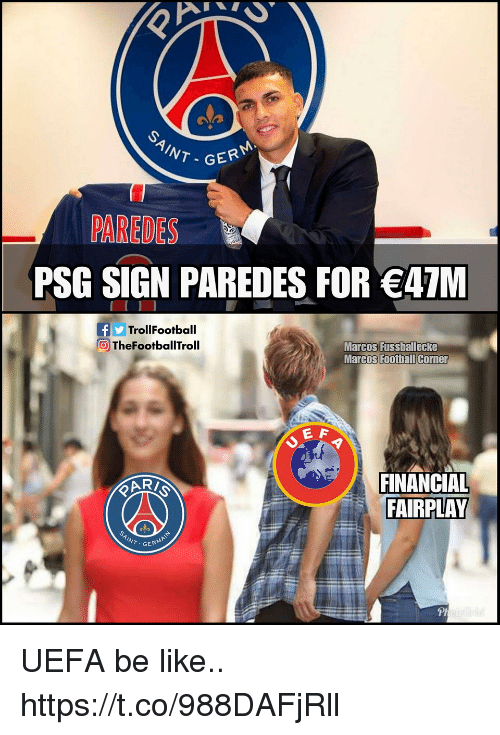 Marcos: NT-GER  PAREDES  PSG SIGN PAREDES FOR 47M  fTrollFootball  TheFootballTroll  Marcos Fussballecke  Marcos Football Corner  E A  FINANCIAL  FAIRPLAY  GERM  Pl UEFA be like.. https://t.co/988DAFjRll