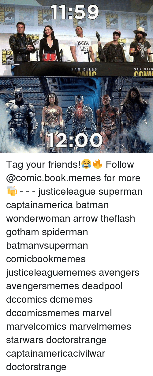acon: NTERNATIONAL  SECON  NTERNA  aCON  11:59  BORE  LIFE  SAN DIEGO  MIn  12:00  2CON  SAN DIE G Tag your friends!😂🔥 Follow @comic.book.memes for more🍻 - - - justiceleague superman captainamerica batman wonderwoman arrow theflash gotham spiderman batmanvsuperman comicbookmemes justiceleaguememes avengers avengersmemes deadpool dccomics dcmemes dccomicsmemes marvel marvelcomics marvelmemes starwars doctorstrange captainamericacivilwar doctorstrange