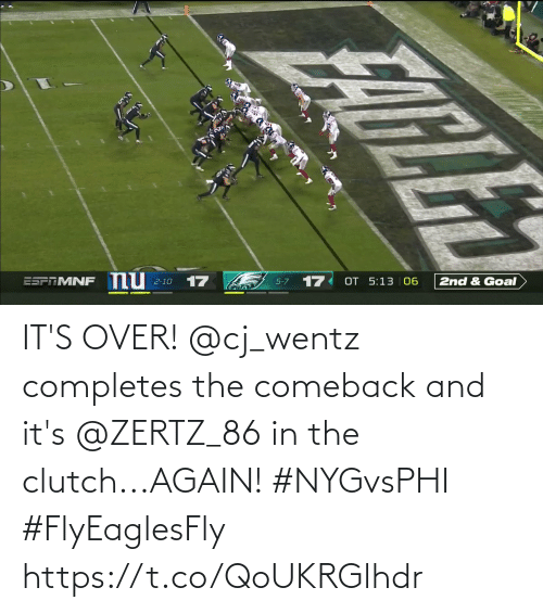 Its Over: nu  17  17  OT 5:13 06  ESPRMNF  2nd & Goal  2-10  5-7 IT'S OVER!  @cj_wentz completes the comeback and it's @ZERTZ_86 in the clutch...AGAIN! #NYGvsPHI #FlyEaglesFly https://t.co/QoUKRGlhdr