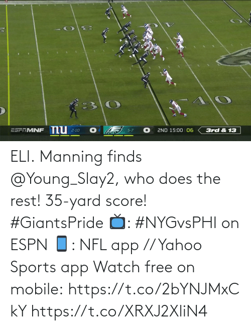 eli: nu  ESPTMNF  3rd & 13  2ND 15:00 06  2-10  5-7 ELI.  Manning finds @Young_Slay2, who does the rest! 35-yard score! #GiantsPride  📺: #NYGvsPHI on ESPN 📱: NFL app // Yahoo Sports app Watch free on mobile:https://t.co/2bYNJMxCkY https://t.co/XRXJ2XliN4