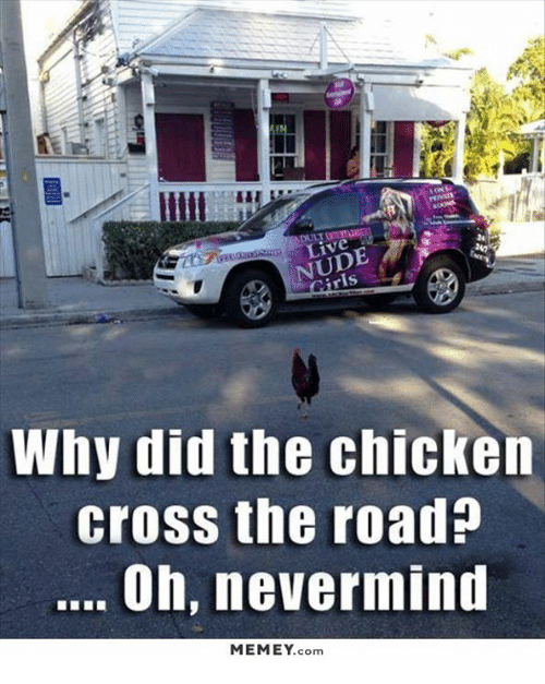 Chicken Crossing: NUDE  Why did the chicken  cross the road?  Oh, nevermind  MEMEY.  Com
