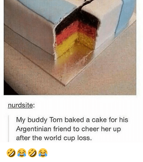 Cheerfulness: nurdsite  My buddy Tom baked a cake for his  Argentinian friend to cheer her up  after the world cup loss 🤣😂🤣😂