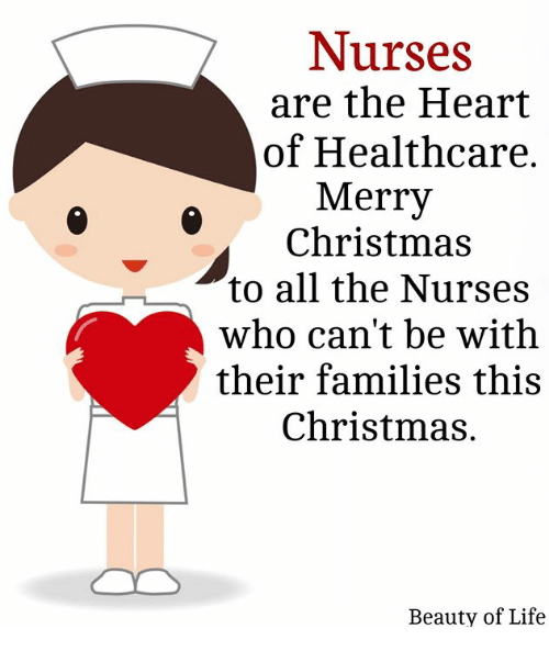 this christmas: Nurses  are the Heart  of Healthcare.  Merry  Christmas  to all the Nurses  who can't be with  their families this  Christmas.  Beauty of Life