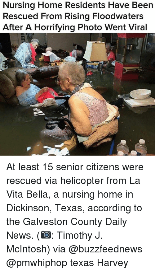 seniority: Nursing Home Residents Have Been  Rescued From Rising Floodwaters  After A Horrifying Photo Went Viral  iI At least 15 senior citizens were rescued via helicopter from La Vita Bella, a nursing home in Dickinson, Texas, according to the Galveston County Daily News. (📷: Timothy J. McIntosh) via @buzzfeednews @pmwhiphop texas Harvey