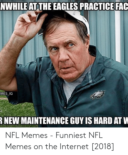 Memes Funniest: NWHILEAT THE EAGLES PRACTICE FAC  MES _IG  NEW MAINTENANCE GUY IS HARD AT W NFL Memes - Funniest NFL Memes on the Internet [2018]
