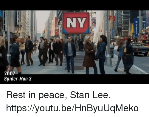 Dank, Spider, and SpiderMan: NY  2007  Spider-Man 3 Rest in peace, Stan Lee. https://youtu.be/HnByuUqMeko