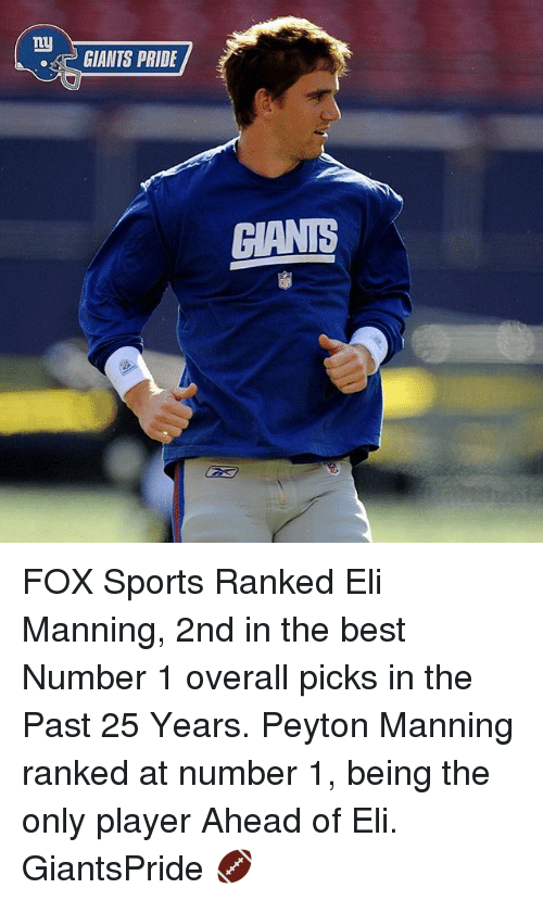 Ny Giants: ny  GIANTS PRIDE  GIANE FOX Sports Ranked Eli Manning, 2nd in the best Number 1 overall picks in the Past 25 Years. Peyton Manning ranked at number 1, being the only player Ahead of Eli. GiantsPride 🏈