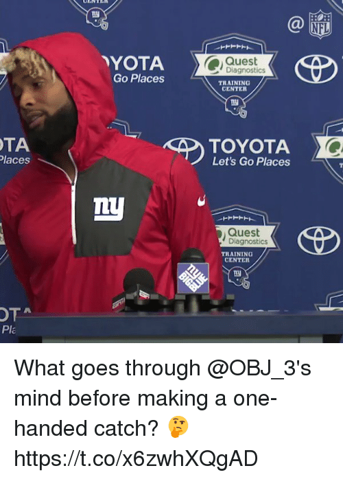 Memes, Nfl, and Toyota: ny  NFL  YOTA  Go Places  Quest  Diagnostics  TRAINING  CENTER  TA  laces  TOYOTA  Let's Go Places  Quest  Diagnostics  TRAINING  CENTER  OTA  Pla What goes through @OBJ_3's mind before making a one-handed catch? 🤔 https://t.co/x6zwhXQgAD