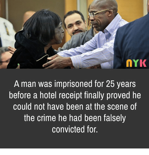 Criming: nYK  A man was imprisoned for 25 years  before a hotel receipt tinally proved he  could not have been at the scene of  the crime he had been falsely  convicted for.