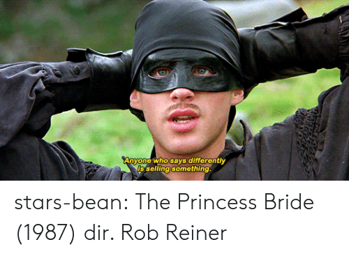 The Princess Bride: nyone who says ditferently  s selling something. stars-bean: The Princess Bride (1987) dir. Rob Reiner