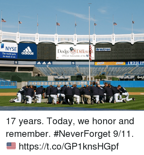 Nyse: NYSE  Armitron  adidas  The world puts  its stock in us  Official Automobile of the 17 years.  Today, we honor and remember. #NeverForget 9/11. 🇺🇸 https://t.co/GP1knsHGpf